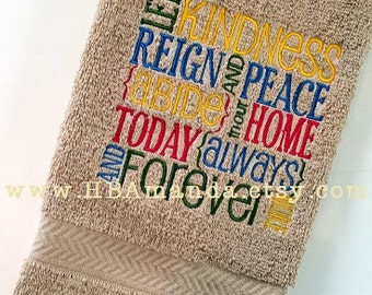 Let Kindness Reign and Peace Abide in Our Home Today Always and Forever - Kitchen or Bath Towel - Monogram Gift towel