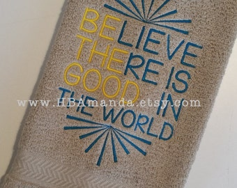 "BE THE GOOD Inspirational Quote Towel - ""Believe there is good in the world"" embroidery hand towel  - Choose 2 thread colors"