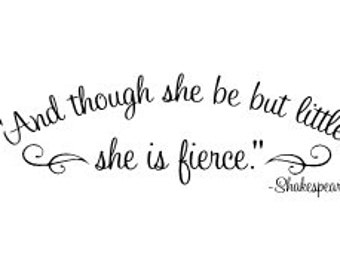 And Though She Be But Little She Is Fierce Shakespeare Wall Etsy