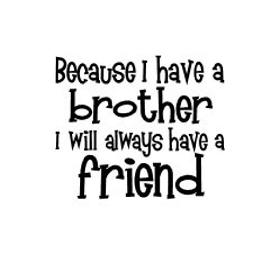 Because I Have A Brother I Will Always Have A Friend Vinyl Wall Decal