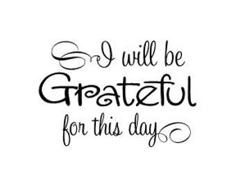 I will be grateful for this day vinyl wall decal