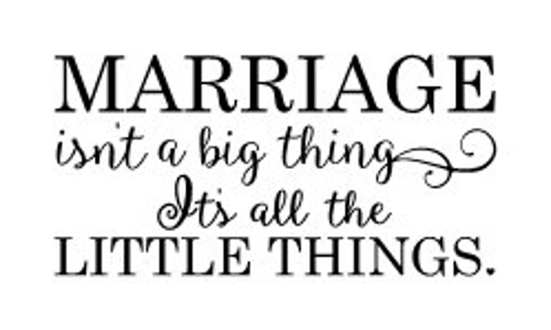 It/'s all the little things Vinyl Wall Decal Marriage isn/'t a big thing