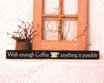 With enough Coffee anything is possible - Primitive Country Shelf Sitter Sign - funny coffee sign, Coffee Decor, Available in 3 Sizes