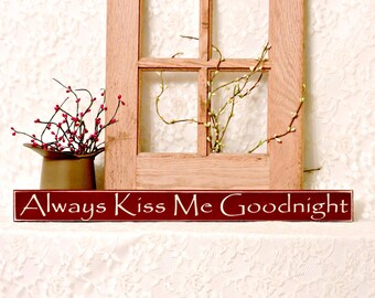 Always Kiss Me Goodnight- Primitive Wood Shelf Sitter Sign, Wedding gift, Valentines Day Gift , Bedroom Decor, Available in 3 Sizes