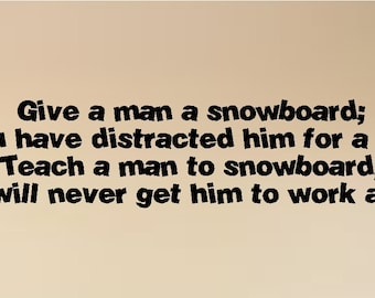 Give a man a snowboard....Snowboarding Wall Quote Words Sayings Removable Snowboard Wall Decal Lettering