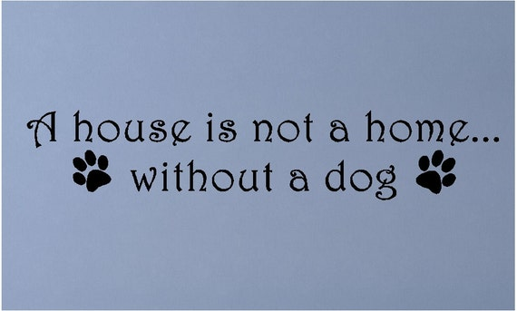 A House Is Not A Home Without A Dogdog Wall Quotes Etsy