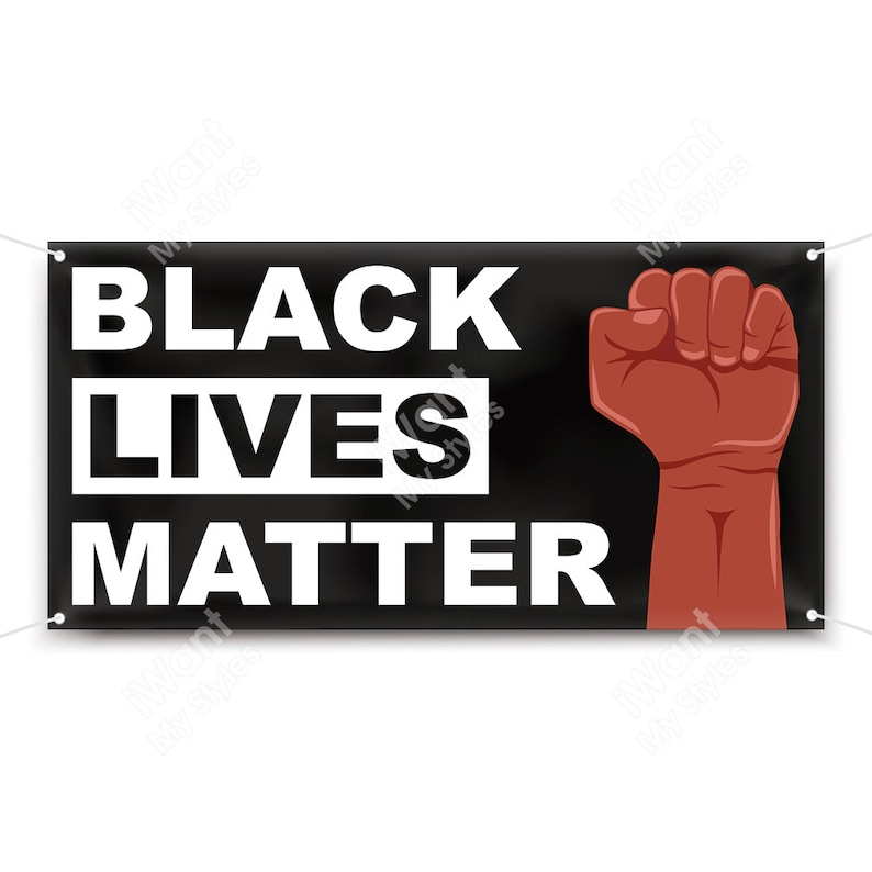 Vinyl Banner Human Rights Justice iWantMyStyles Protest Sign Social Justice Black Lives Matter with Black Power Fist Banner BLM Sign