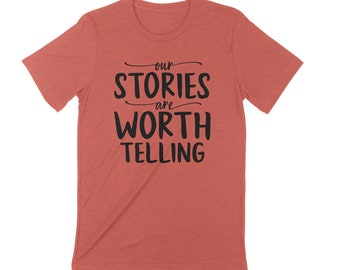 Our Stories Are Worth Telling Unisex T-shirt