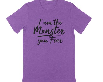 I Am the Monster You Fear Unisex T-shirt