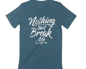 Nothing Can Break Me  Unisex T-shirt