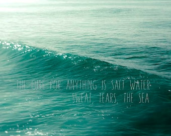 The Cure for Anything is Salt Water, Ocean Photography, Turquoise, Blue, Waves, Cyan Teal