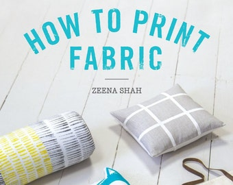 How to Print Fabric BOOK signed by Zeena Shah - Kitchen-table techniques for over 20 hand-printed home accessories