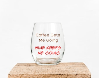 Coffee Gets Me Going - Wine Keeps Me Going wine glass