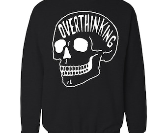 91737800e5ce Overthinking 2.0 Sweatshirt. Anxiety Skull Sweatshirt.
