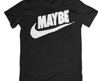 fc943210 Maybe T-Shirt. Nike Parody Tee. IDK shirt. Black.