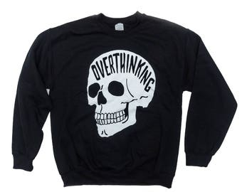 9f649395aa1b Overthinking Sweatshirt. Anxiety Skull Sweatshirt. THE ORIGINAL