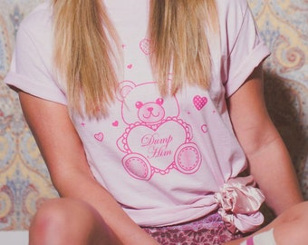Teddy Bear Dump Him T-Shirt in Pink on Pink - S-5X Ready To Ship