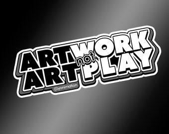 ArtWORK not ArtPLAY vinyl sticker     BUMPER STICKER     VINYL     Hydroflask