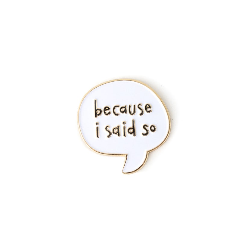 Because I Said So Enamel Pin  Mom Pin  Bossy  Lapel pin for image 0