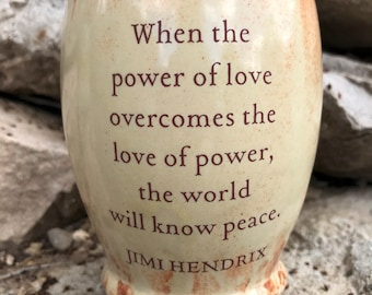 The Power of Love Will Bring Peace by Jimi Hendrix ceramic wine or juice cup or clay beer or soda mug
