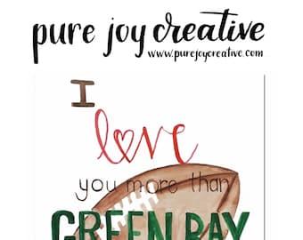 I love you more than Green Bay loves football - Digital Download