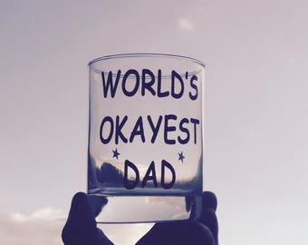 Clearance/ Sale - Gift For Dad, Whiskey Glass for Dad, Liquor Glass, Fathers Day Gift, Drinking Glass, World's Okayest Dad, Funny Gift for