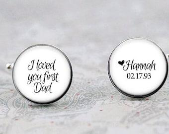 I Loved You First Dad Cufflinks, Father of the Bride Cuff Links, Custom Cufflinks, Mens Gift, Wedding Cufflinks