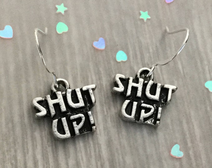 Shut Up Earrings, text, grunge, funny word earrings (sold per pair, leave qty as 1)