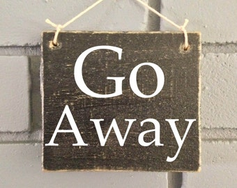 6x6 Go Away (Choose Color) Rustic Shabby Chic Sign