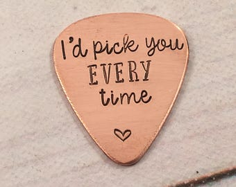 """Hand stamped Guitar Pick  - """"I'd pick you every time"""""""