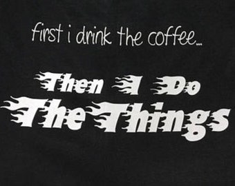 Amy's Apparel - First I Drink The Coffee...