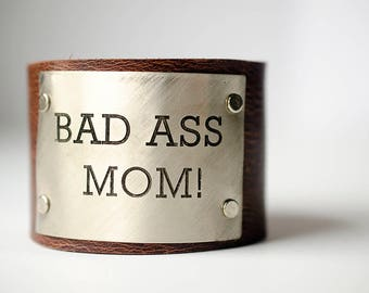 Bad Ass Mom! Custom Text on Wide Leather Cuff