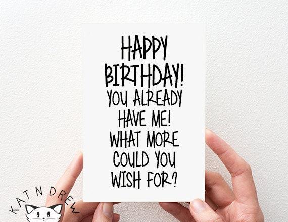 Happy Birthday You Already Have Me Card. Birthday Card for Him. Birthday Card For Her.  Funny Card. PGC118