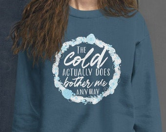 The Cold Does Bother Me Unisex Sweatshirt