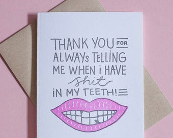 Thank You For Always Telling Me When I Have Shit In My Teeth Letterpress Greeting Card