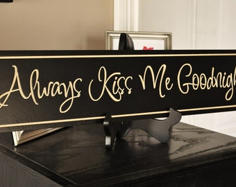 Always Kiss Me Goodnight Carved Engraved Wood Sign