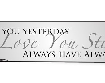 Loved You Yesterday Love You Still Always Have Always Will Wood Wooden Sign 5x24