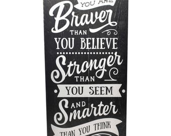You Are Braver Than You Believe Stronger Than You Seem and Smarter Than You Think Rustic Wood Wall Sign 9x18