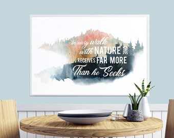 In Every Walk with Nature one Receives Far More than He Seeks (Printable Art Quote) Art of Mindfulness - Nature / Outdoors  Printable Art