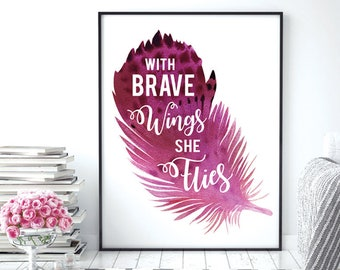 With Brave Wings She Flies (Printable Art Quote) Art of Mindfulness -Printable Art Wall Decor/ Gift / Power of Positive Thinking