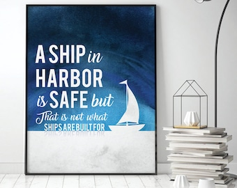 A Ship at Harbor is Safe but That is Not What Ships are Built For (Printable Art Quote) Art of Mindfulness - Printable Art Wall Decor/ Gifts
