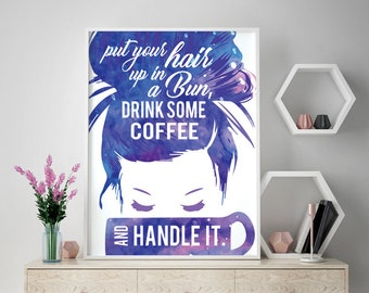 Put your Hair up in a Bun, Drink Some Coffee and Handle it (Printable Art Quote) Printable Art Wall Decor/ Gift / Power of Positive Thinking