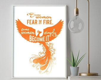 Some Women Fear the Fire - Some Women Simply Become It (Printable Art Quote) Art of Mindfulness / Phoenix Bird / Women Empowerment Quote