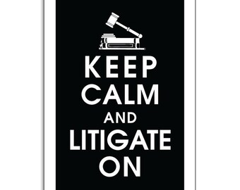 Keep Calm and LITIGATE ON, 13x19 Poster (Black and White Featured) Buy 3 get 1 FREE keep calm art keep calm print