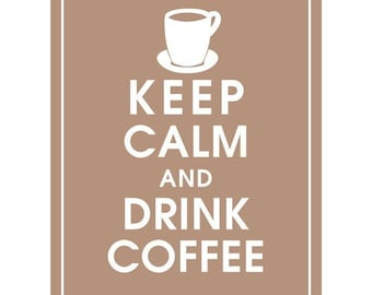 Keep Calm and DRINK COFFEE - Art Print (Featured in Latte Brown) Keep Calm Art Prints and Posters