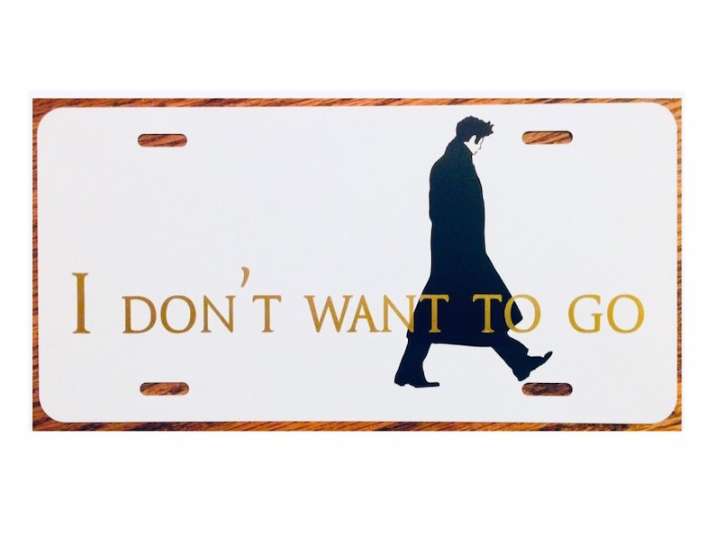 10th Doctor Who License Plate I Don\u2019t Want To Go Tenth Dr Who Car Tag