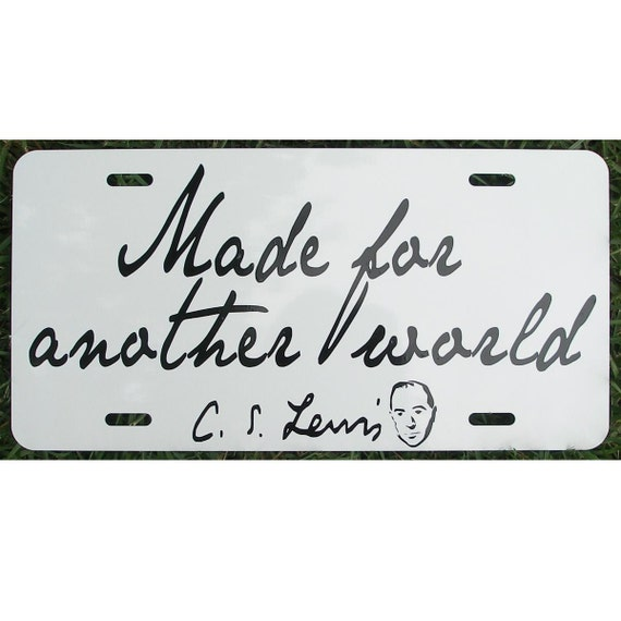 Cs Lewis Made For Another World Quote License Plate Car Tag Etsy