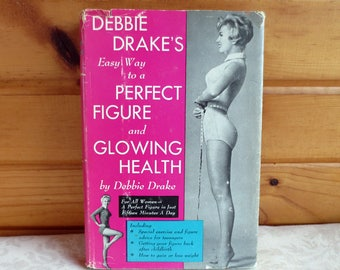 1960s Debbie Drake's Easy Way to a Perfect Figure and Glowing Health, Vintage Fitness Book, Prentice-Hall
