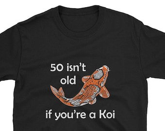 50 Isnt Old If Youre A Koi 50th Fiftieth Birthday Shirt Gift Group Squad Surprise Party 1969 Mom Dad 49 1 Gag Funny Japan Sarcastic Crew