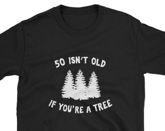 50 Isnt Old If Youre A Tree Fifty Fiftieth Birthday Shirt Gift Present 50th Group Squad Surprise Party 1968 Fiddy Over The Hill 49 1 Funny